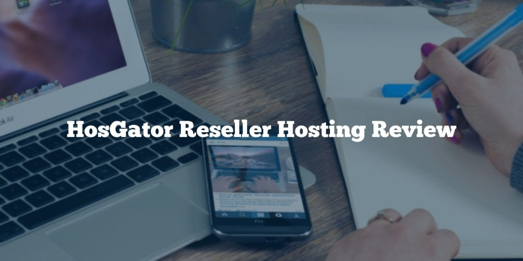 HosGator Reseller Hosting Review