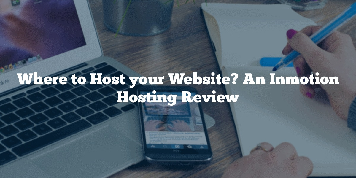 Where to Host your Website? An Inmotion Hosting Review